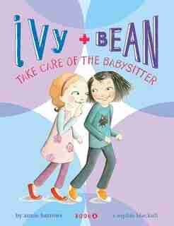 Ivy And Bean Take Care Of The Babysitter: Book 4: (best Friends Books For Kids, Elementary School Books, Early Chapter Books) de Annie Barrows