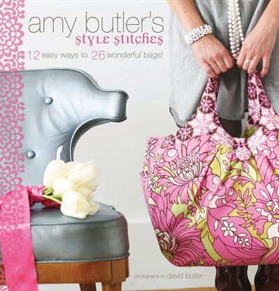 Amy Butler's Style Stitches: 12 Easy Ways to 26 Wonderful Bags by Amy Butler