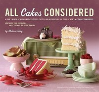 All Cakes Considered: A Year's Worth of Weekly Recipes Tested, Tasted, and Approved by the Staff of…