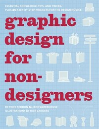 Graphic Design for Nondesigners: Essential Knowledge, Tips, and Tricks, Plus 20 Step-by-Step…