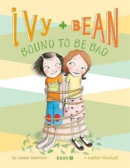 Book Ivy And Bean #5: Bound To Be Bad: Book 5 by Annie Barrows