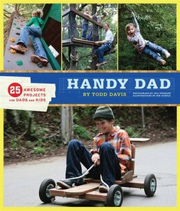 Book Handy Dad: 25 Awesome Projects for Dads and Kids by Todd Davis