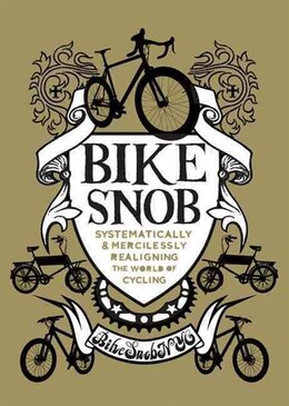 Book Bike Snob: Systematically & Mercilessly Realigning the World of Cycling by Christopher Bikesnobnyc
