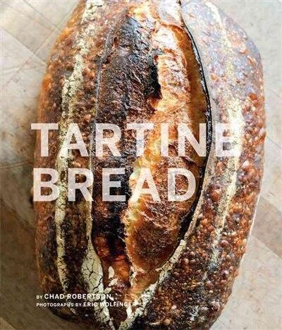Tartine Bread (Artisan Bread Cookbook, Best Bread Recipes, Sourdough Book) by Chad Robertson