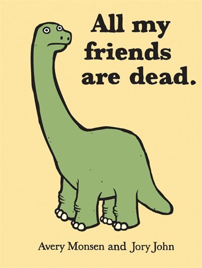 All My Friends Are Dead (funny Books, Children's Book For Adults, Interesting Finds, Animal Books) by Avery Monsen