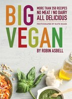 Big Vegan: More than 350 Recipes No Meat/No Dairy All Delicious