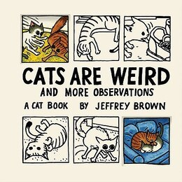 Book Cats Are Weird: And More Observations by Jeffrey Brown