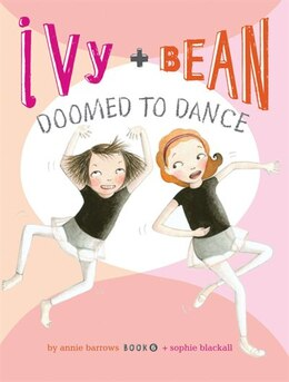 Book Ivy and Bean Doomed to Dance: Book 6 by Annie Barrows