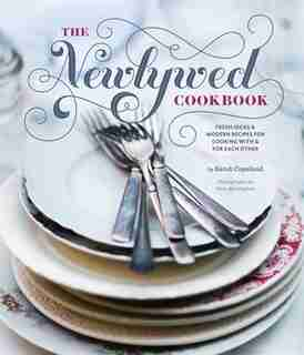 Newlywed Cookbook: Fresh Ideas & Modern Recipes For Cooking With & For Each Other (newlywed Gifts, Date Night Cookbook by Sarah Copeland
