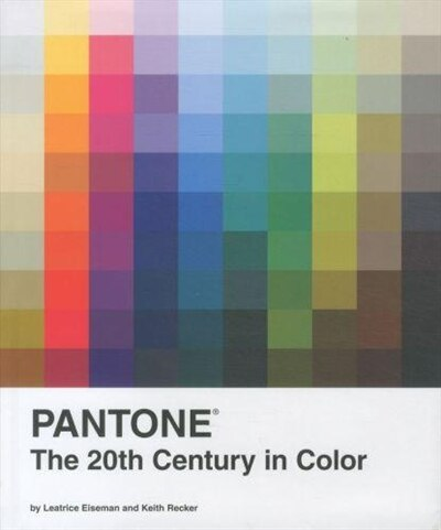 Pantone: The Twentieth Century in Color: (coffee Table Books, Design Books, Best Books About Color) by Leatrice Eiseman
