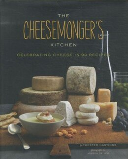 Book The Cheesemongers Kitchen: Celebrating Cheese in 90 Recipes by Chester Hastings