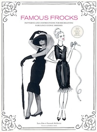 Famous Frocks: Patterns and Instructions for Recreating Fabulous Iconic Dresses - 10 Patterns for…