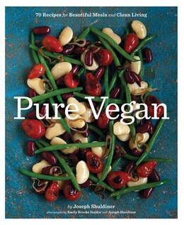 Book Pure Vegan: 70 Recipes for Beautiful Meals and Clean Living by Joseph Shuldiner