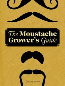 Book The Moustache Grower's Guide by Lucien Edwards