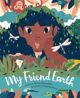 My Friend Earth: (Earth Day Books with Environmentalism Message for Kids, Saving Planet Earth, Our Planet Book) by Patricia Maclachlan