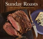 Sunday Roasts: A Year's Worth Of Mouthwatering Roasts, From Old-fashioned Pot Roasts To Glorious…