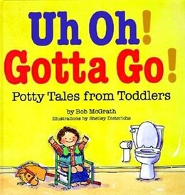 Book Uh Oh! Gotta Go!: Potty Tales From Toddlers by Bob McGrath