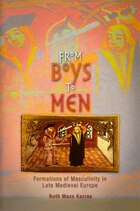 From Boys To Men: Formations Of Masculinity In Late Medieval Europe