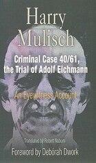 Criminal Case 40/61, the Trial of Adolf Eichma: An Eyewitness Account