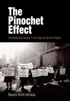 The Pinochet Effect: Transnational Justice In The Age Of Human Rights