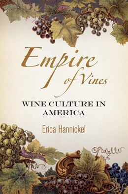 Book Empire of Vines: Wine Culture in America by Erica Hannickel