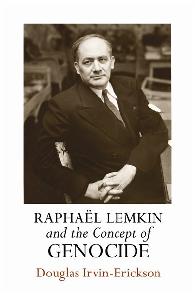 Raphael Lemkin And The Concept Of Genocide by Douglas Irvin-erickson