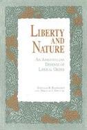 Liberty And Nature: An Aristotelian Defense Of Liberal Order