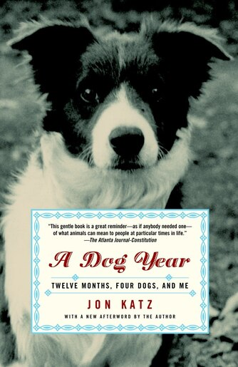 A Dog Year: Twelve Months, Four Dogs, and Me by Jon Katz