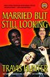 Married but Still Looking: A Novel by Travis Hunter