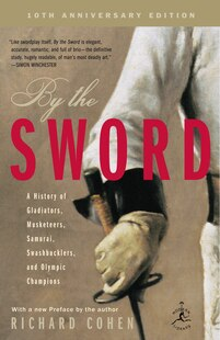 By The Sword: A History Of Gladiators, Musketeers, Samurai, Swashbucklers, And Olympic Champions; 10th Anniversar