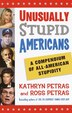 Unusually Stupid Americans: A Compendium of All-American Stupidity by Kathryn Petras