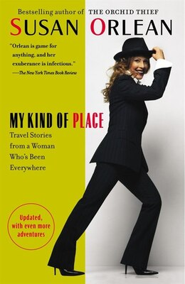 Book My Kind Of Place: Travel Stories From A Woman Who's Been Everywhere by Susan Orlean