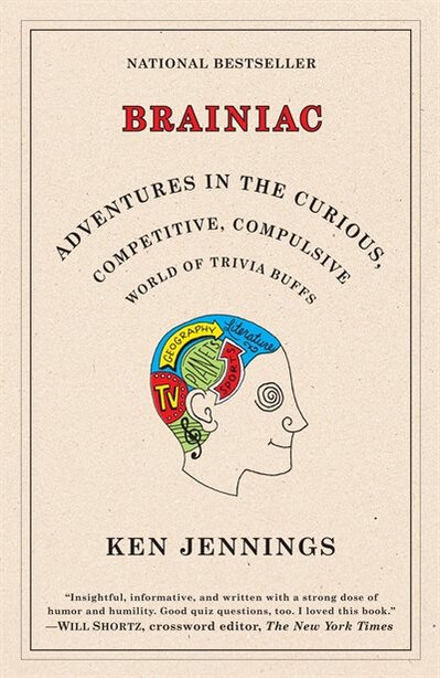 Brainiac: Adventures In The Curious, Competitive, Compulsive World Of Trivia Buffs by Ken Jennings