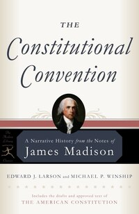 The Constitutional Convention: A Narrative History from the Notes of James Madison