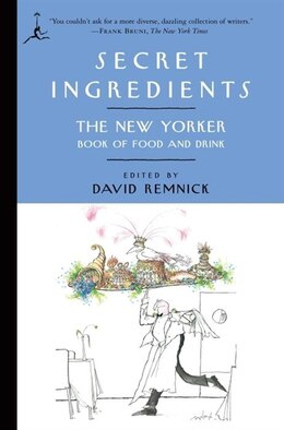 Book Secret Ingredients: The New Yorker Book Of Food And Drink by David Remnick