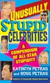 Unusually Stupid Celebrities: A Compendium Of All-star Stupidity by Kathryn Petras