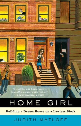 Home Girl: Building A Dream House On A Lawless Block by Judith Matloff