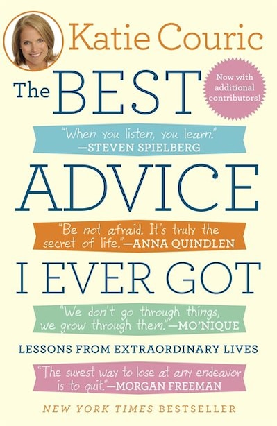 The Best Advice I Ever Got: Lessons From Extraordinary Lives by Katie Couric