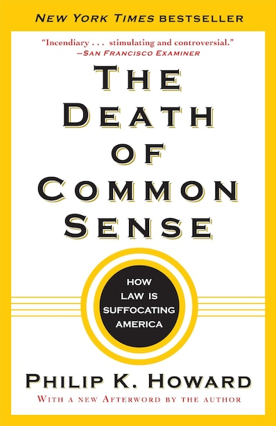 The Death Of Common Sense: How Law Is Suffocating America by Philip K. Howard