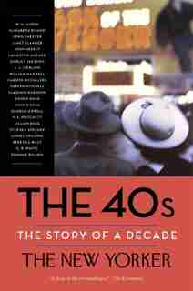 The 40s: The Story Of A Decade by W. H. The New Yorker Magazine