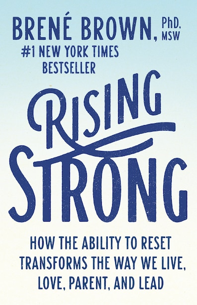 Rising Strong: How The Ability To Reset Transforms The Way We Live, Love, Parent, And Lead by Brené Brown