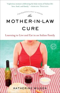 The Mother-in-law Cure (originally Published As Only In Naples): Learning To Live And Eat In An…