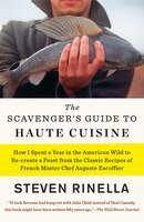 The Scavenger's Guide To Haute Cuisine: How I Spent A Year In The American Wild To Re-create A…