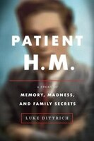 Book Patient H.m.: A Story Of Memory, Madness, And Family Secrets by Luke Dittrich
