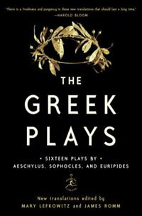 The Greek Plays: Sixteen Plays By Aeschylus, Sophocles, And Euripides by Sophocles