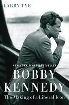 Book Bobby Kennedy: The Making Of A Liberal Icon by Larry Tye