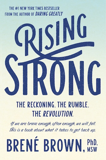 Rising Strong: The Reckoning. The Rumble. The Revolution. by Brené Brown