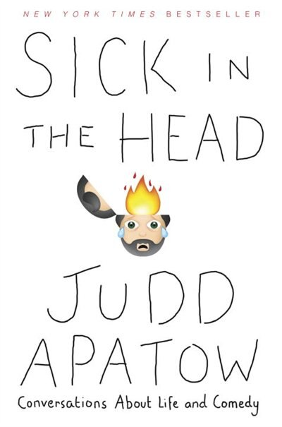 Sick In The Head: Conversations About Life And Comedy by Judd Apatow