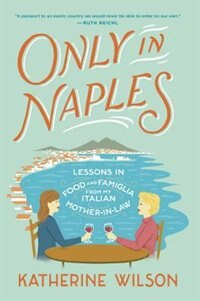Only In Naples: Lessons In Food And Famiglia From My Italian Mother-in-law