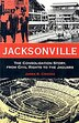 Jacksonville: The Consolidation Story, From Civil Rights To The Jaguars by James B. Crooks